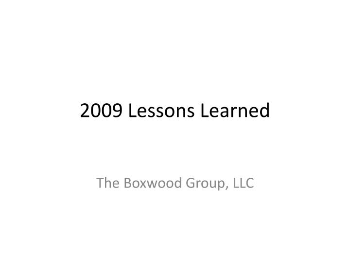 2009 Lessons Learned