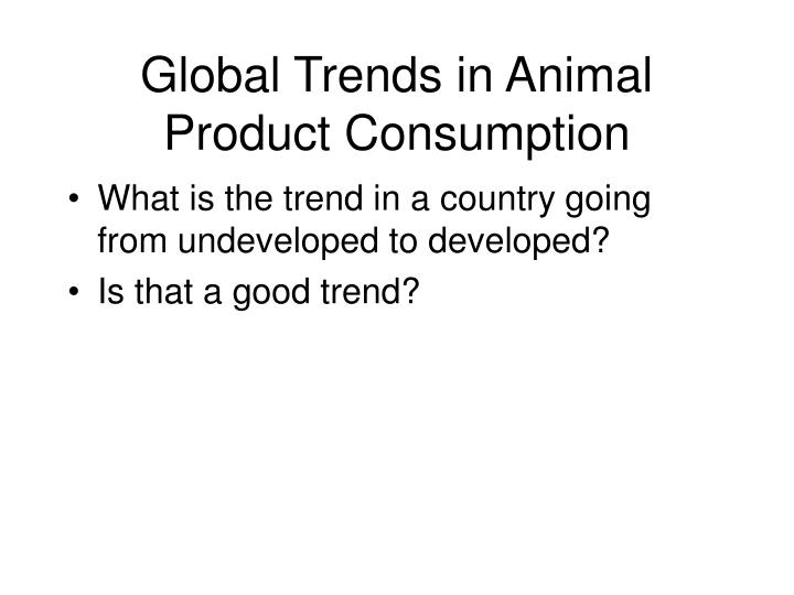Global Trends in Animal Product Consumption