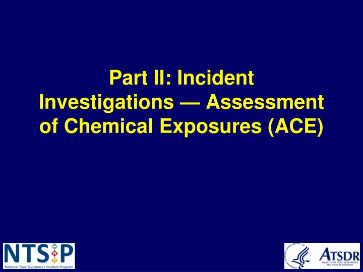 Part II: Incident Investigations — Assessment of Chemical Exposures (ACE)