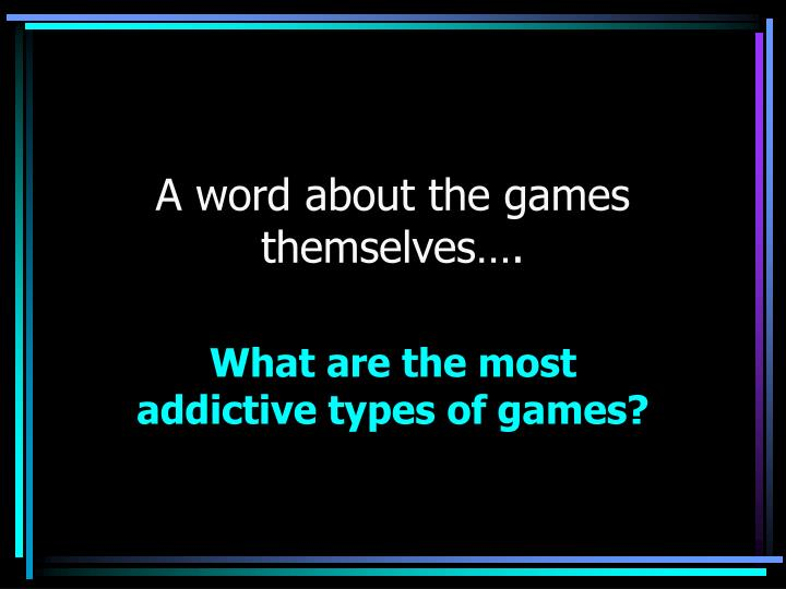 A word about the games themselves….