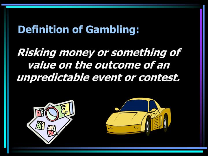 Definition of Gambling: