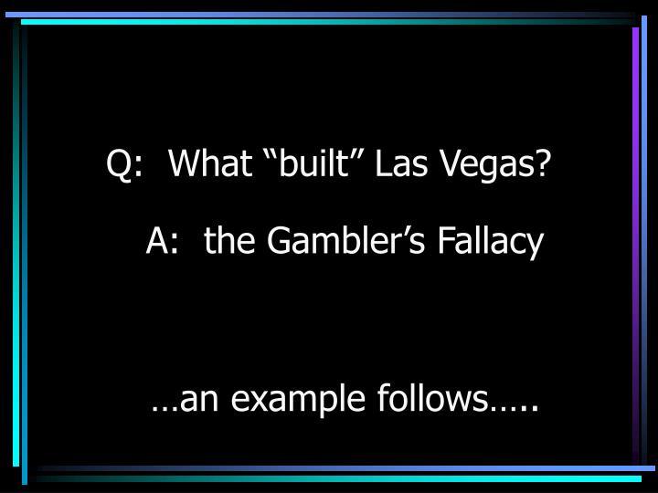 """Q:  What """"built"""" Las Vegas?"""