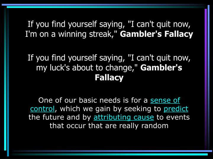 """If you find yourself saying, """"I can't quit now, I'm on a winning streak,"""""""