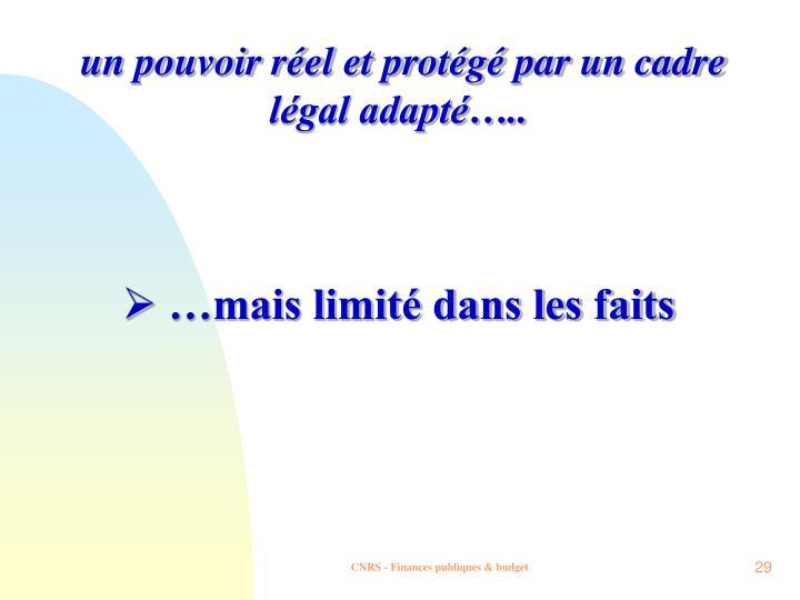 un pouvoir réel et protégé par un cadre légal adapté…..