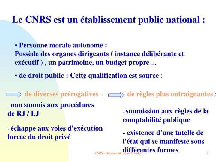 Le CNRS est un établissement public national :
