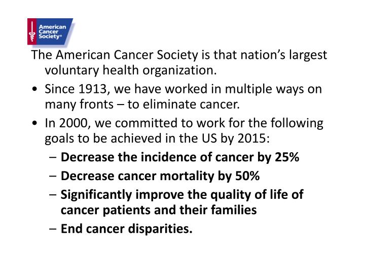 The American Cancer Society is that nation's largest voluntary health organization.