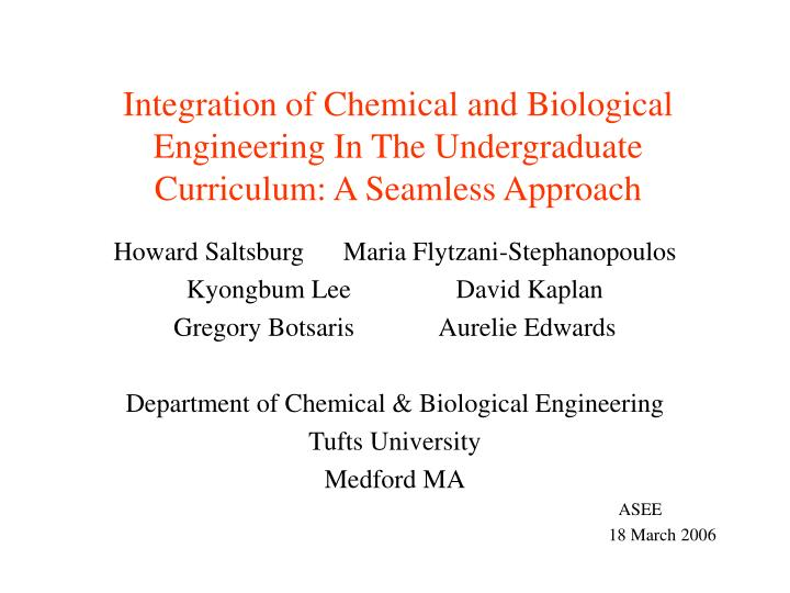 Integration of Chemical and Biological Engineering In The Undergraduate Curriculum: A Seamless Appro...