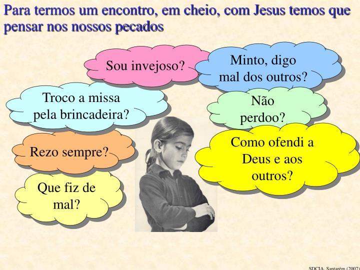 Para termos um encontro, em cheio, com Jesus temos que pensar nos nossos pecados