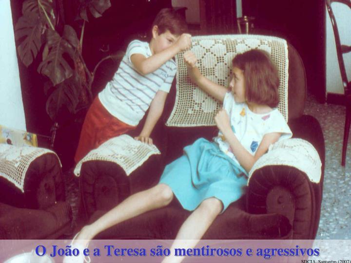 O João e a Teresa são mentirosos e agressivos