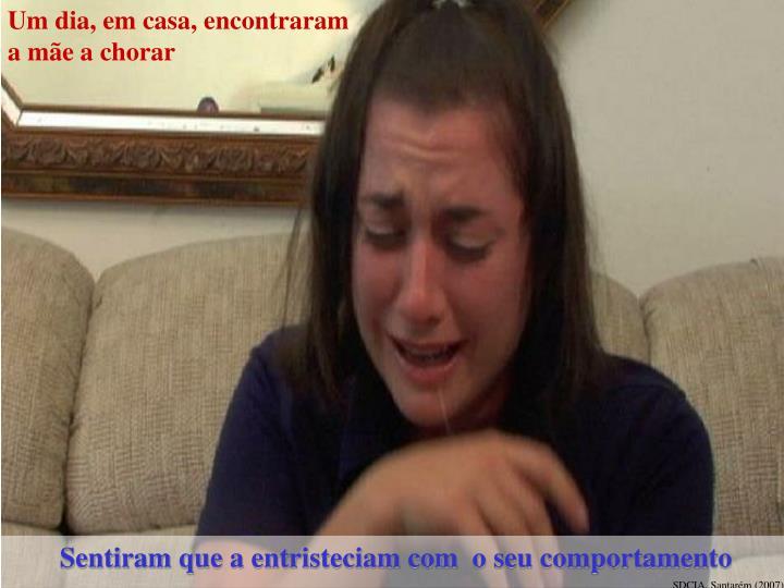 Um dia, em casa, encontraram a mãe a chorar
