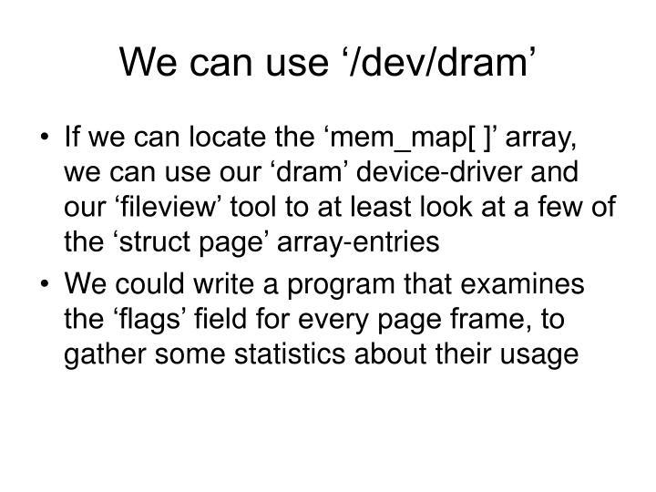 We can use '/dev/dram'