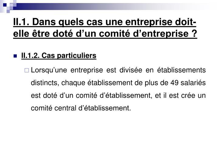 II.1. Dans quels cas une entreprise doit-elle être doté d'un comité d'entreprise?