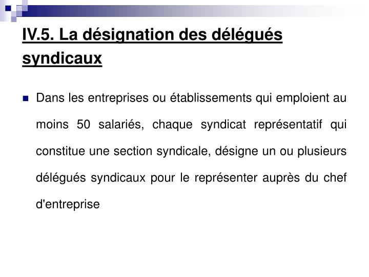 IV.5. La désignation des délégués syndicaux