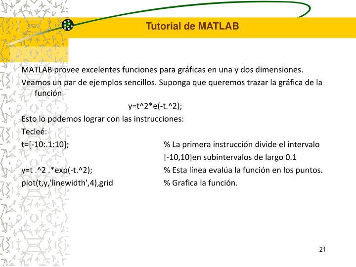 MATLAB provee excelentes funciones para gráficas en una y dos dimensiones.