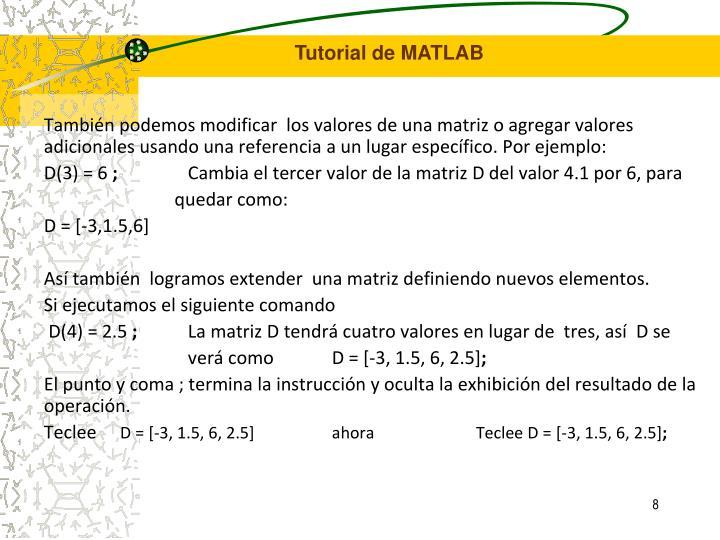 También podemos modificar  los valores de una matriz o agregar valores adicionales usando una referencia a un lugar específico. Por ejemplo: