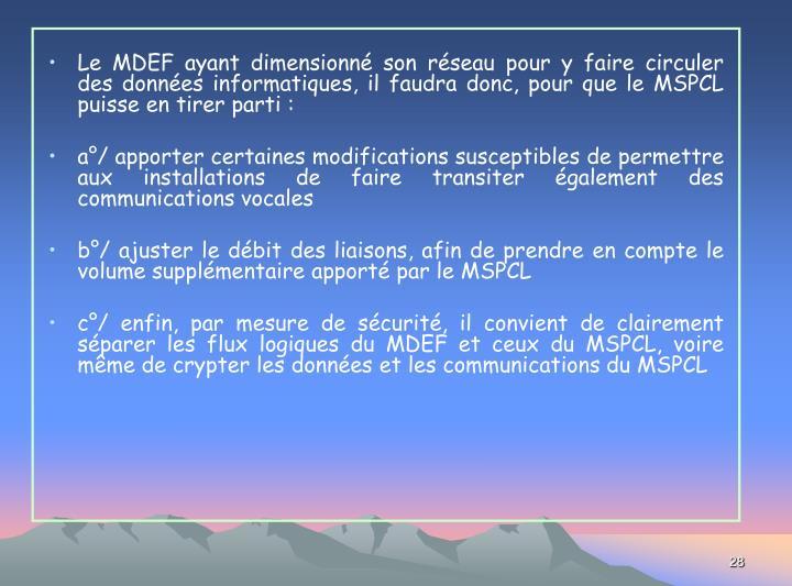 Le MDEF ayant dimensionné son réseau pour y faire circuler des données informatiques, il faudra donc, pour que le MSPCL puisse en tirer parti:
