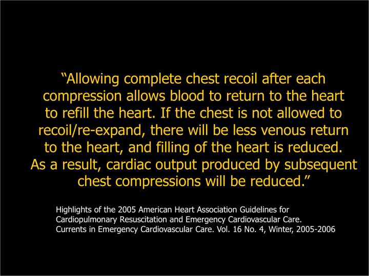 """""""Allowing complete chest recoil after each compression allows blood to return to the heart"""