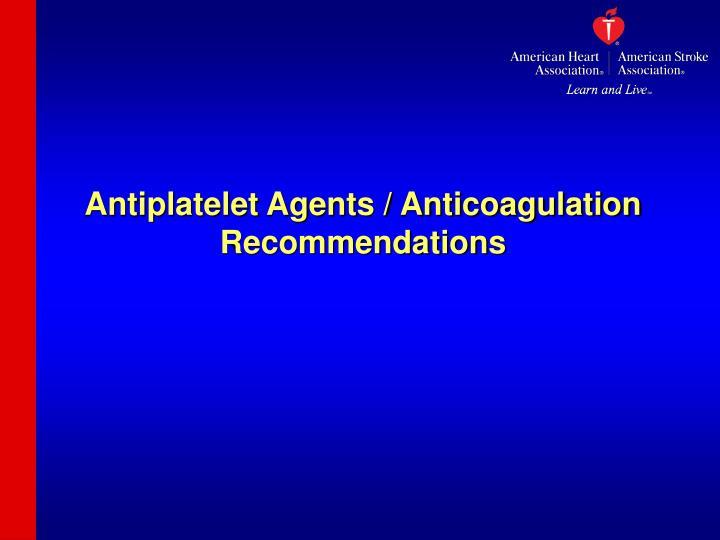 Antiplatelet Agents / Anticoagulation Recommendations