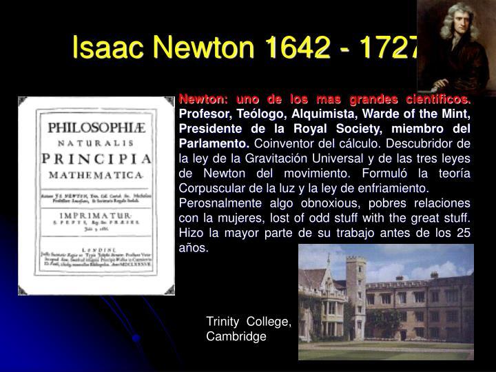 Isaac Newton 1642 - 1727