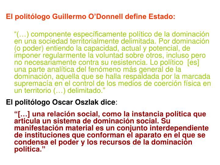 El politólogo Guillermo O'Donnell define Estado: