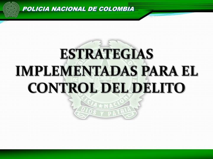ESTRATEGIAS IMPLEMENTADAS PARA EL CONTROL DEL DELITO
