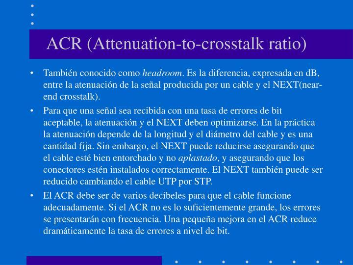 ACR (Attenuation-to-crosstalk ratio)