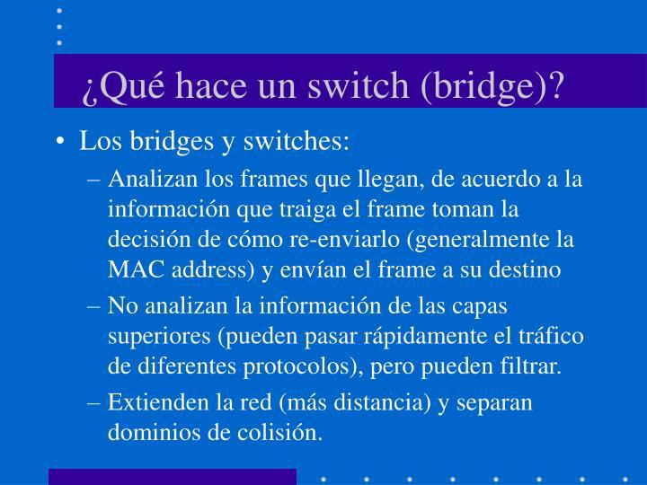 ¿Qué hace un switch (bridge)?