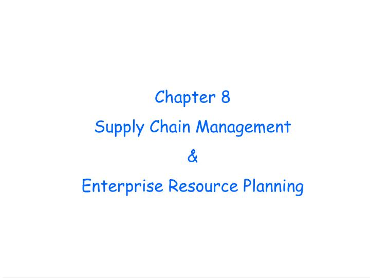 Chapter 8 supply chain management enterprise resource planning