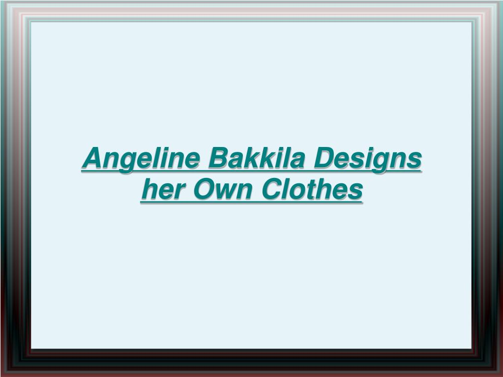 Angeline Bakkila Designs her Own Clothes