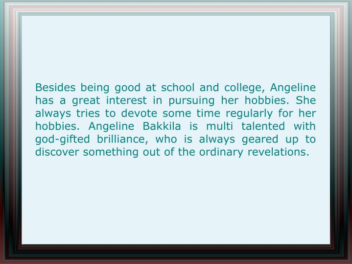 Besides being good at school and college, Angeline has a great interest in pursuing her hobbies. She...