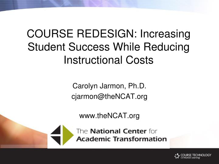 COURSE REDESIGN: Increasing Student Success While Reducing Instructional Costs