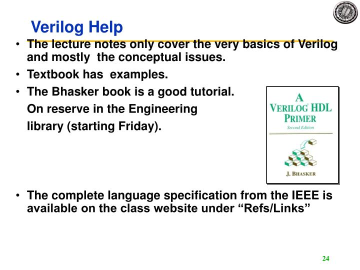 The lecture notes only cover the very basics of Verilog and mostly  the conceptual issues.