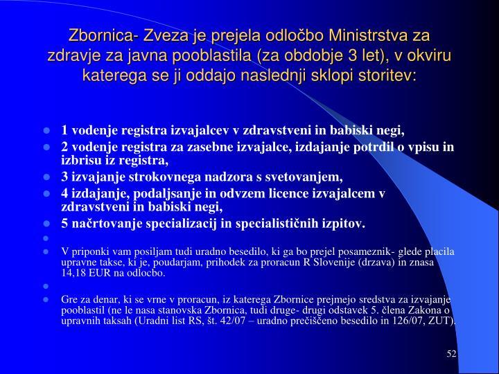 Zbornica- Zveza je prejela odločbo Ministrstva za zdravje za javna pooblastila (za obdobje 3 let), v okviru katerega se ji oddajo naslednji sklopi storitev:
