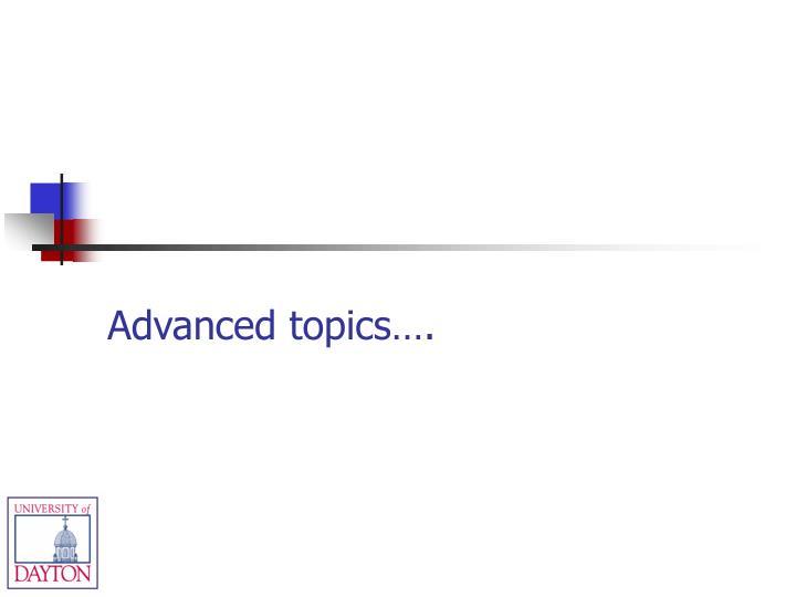 Advanced topics….