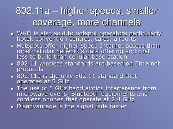 802.11a – higher speeds, smaller coverage, more channels