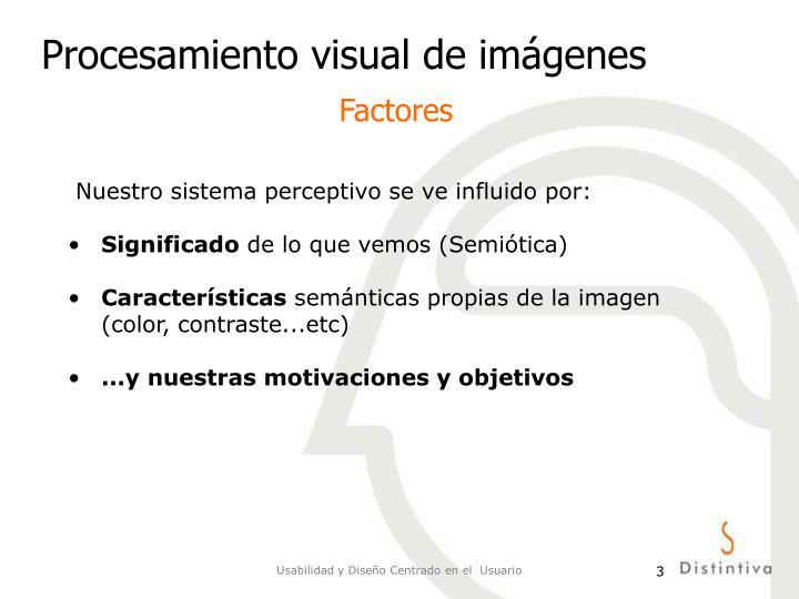 Nuestro sistema perceptivo se ve influido por: