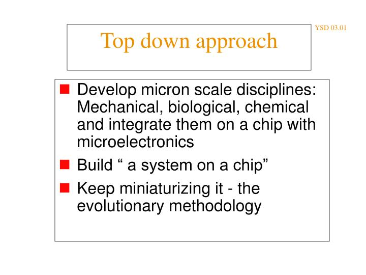Develop micron scale disciplines: Mechanical, biological, chemical and integrate them on a chip with microelectronics