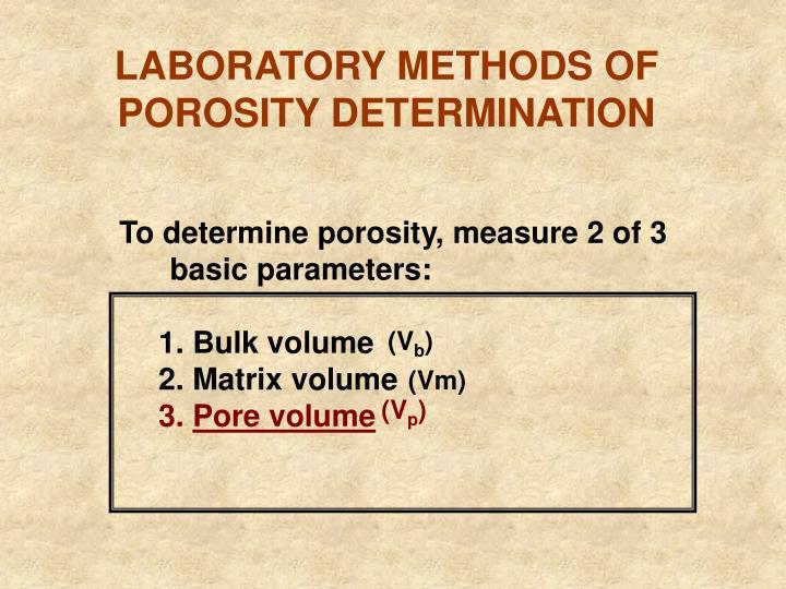 LABORATORY METHODS OF POROSITY DETERMINATION