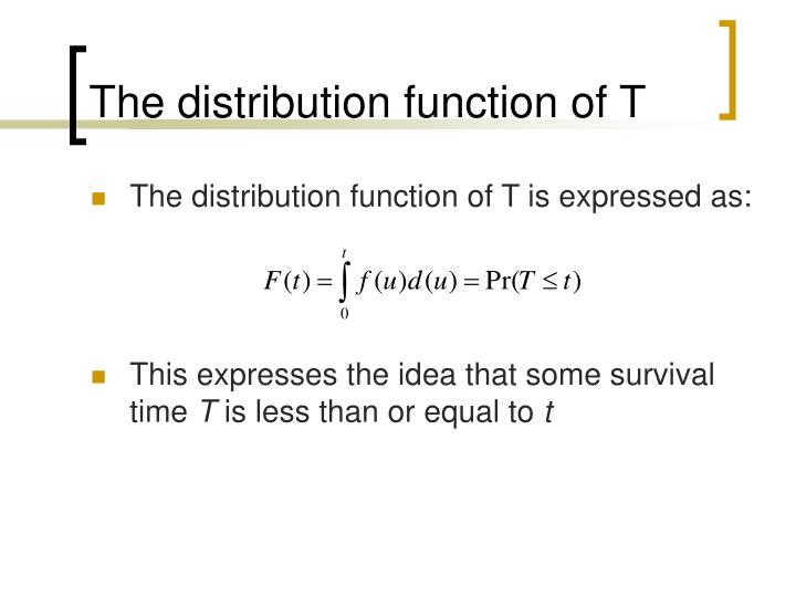 The distribution function of T