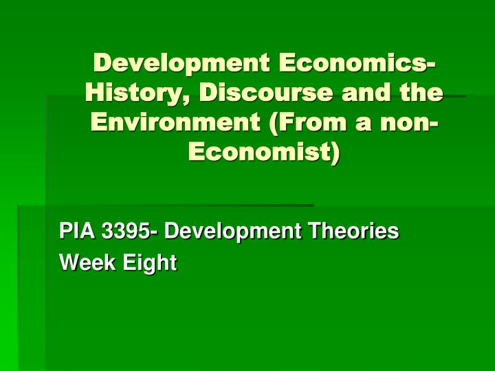 development economics history discourse and the environment from a non economist