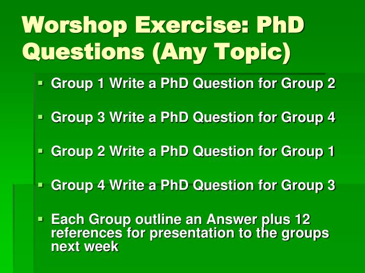 Worshop Exercise: PhD Questions (Any Topic)
