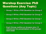 worshop exercise phd questions any topic