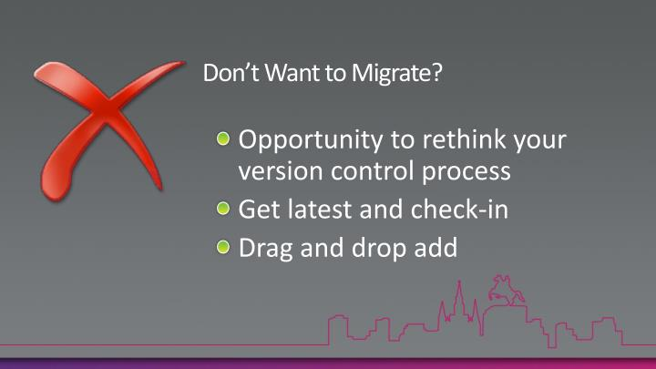 Don't Want to Migrate?