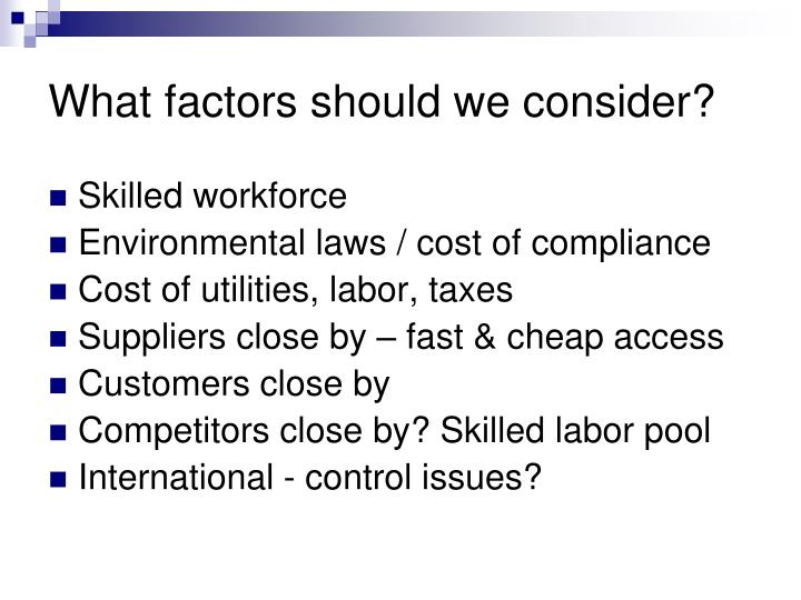 What factors should we consider?