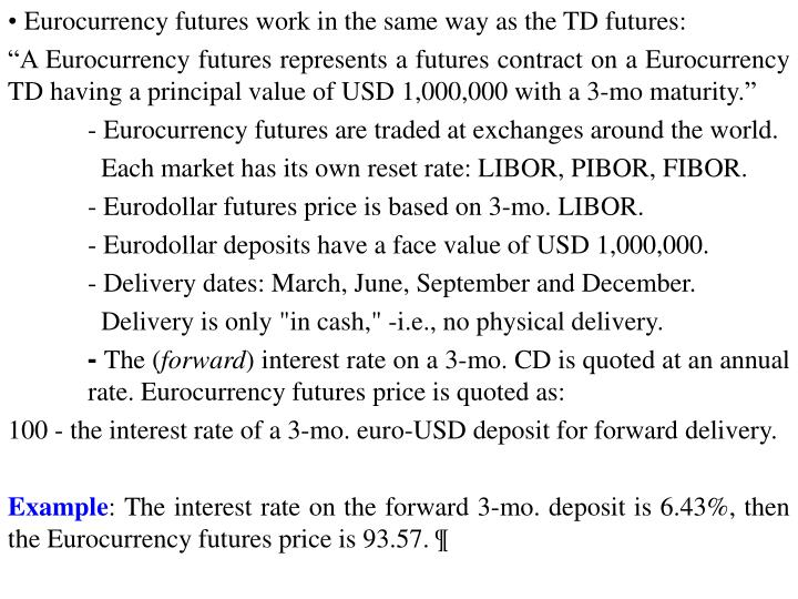 • Eurocurrency futures work in the same way as the TD futures: