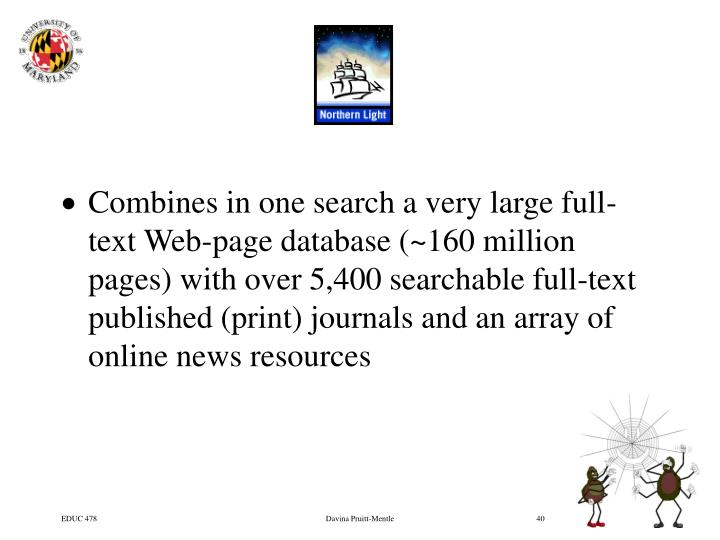 Combines in one search a very large full-text Web-page database (~160 million pages) with over 5,400 searchable full-text published (print) journals and an array of online news resources