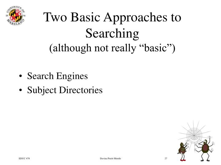 Two Basic Approaches to Searching
