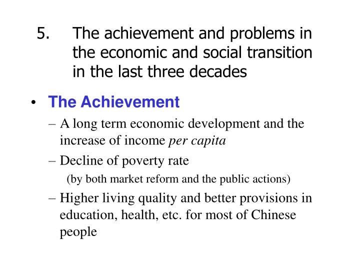 5.  	The achievement and problems in 	the economic and social transition 	in the last three decades