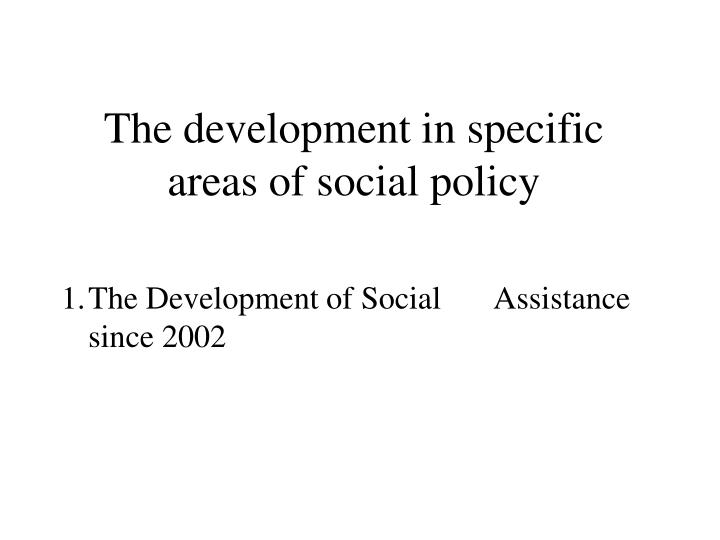 The development in specific areas of social policy