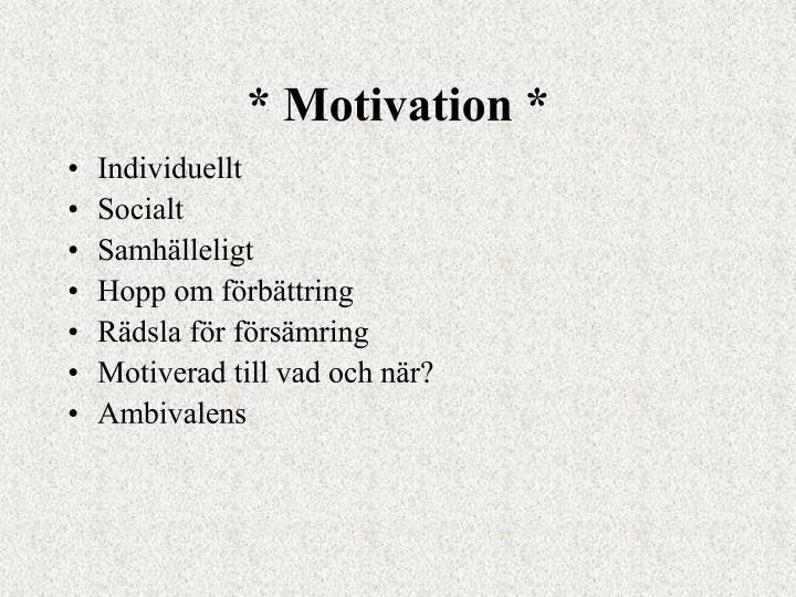 * Motivation *